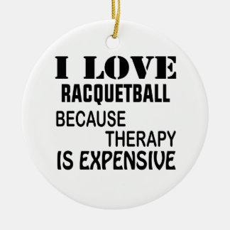 Ornamento De Cerâmica Eu amo o Racquetball porque a terapia é cara