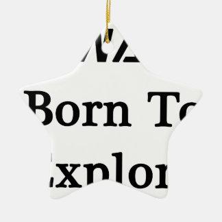 Ornamento De Cerâmica Eu era nascido para explorar