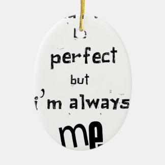 Ornamento De Cerâmica eu não posso ser perfeito mas eu sou sempre mim