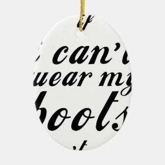 Ornamento De Cerâmica Eu não posso vestir minhas botas que eu não estou