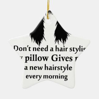 Ornamento De Cerâmica Eu não preciso um cabeleireiro, meu travesseiro