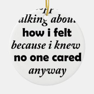 Ornamento De Cerâmica eu parei de falar sobre como eu senti porque eu