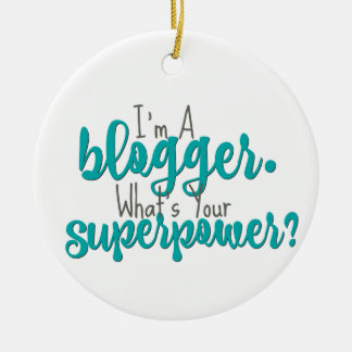Ornamento De Cerâmica Eu sou um Blogger. Que é sua superpotência?