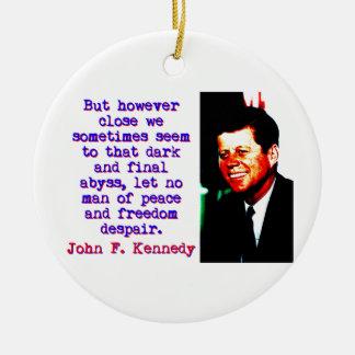 Ornamento De Cerâmica Mas contudo próximo - John Kennedy