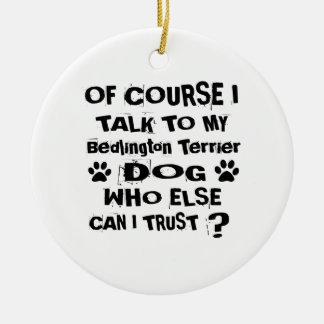 Ornamento De Cerâmica Naturalmente eu falo a meu cão Desi de Bedlington