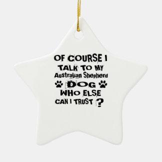 Ornamento De Cerâmica Naturalmente eu falo a meu DES australiano do cão