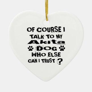 Ornamento De Cerâmica Naturalmente eu falo a meu design do cão de Akita