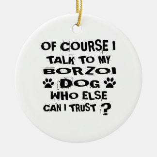 Ornamento De Cerâmica Naturalmente eu falo a meu design do cão do BORZOI