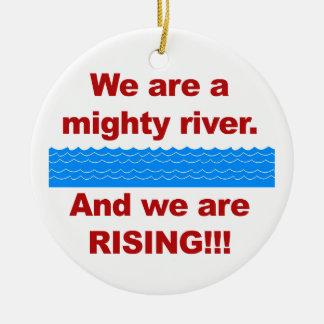 Ornamento De Cerâmica Nós somos um rio poderoso e nós estamos aumentando