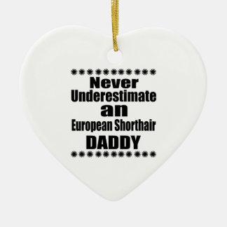 Ornamento De Cerâmica Nunca subestime o pai de Shorthair do europeu