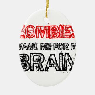 Ornamento De Cerâmica os zombis querem-me para meu cérebro