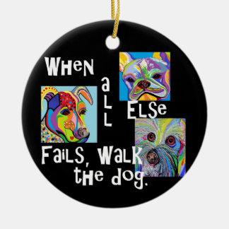 Ornamento De Cerâmica Quando todo o outro falha, anda o cão