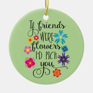 Ornamento De Cerâmica Se os amigos eram flores eu escolhê-lo-ia