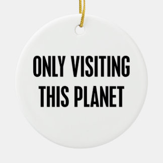 Ornamento De Cerâmica Somente visitando este planeta