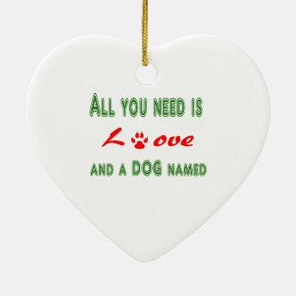 Ornamento De Cerâmica Tudo que você precisa é amor e um cão nomeado…