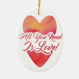 Ornamento De Cerâmica Tudo que você precisa é design da aguarela do amor