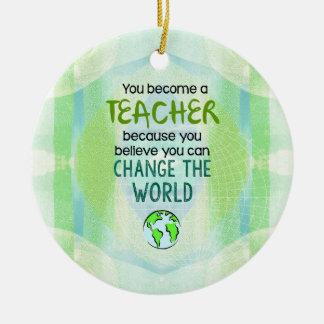 Ornamento De Cerâmica Você transforma-se um professor para mudar o mundo