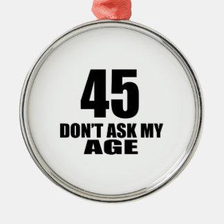 Ornamento De Metal 45 não peça meu design do aniversário da idade