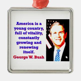 Ornamento De Metal América é um país novo - G W Bush