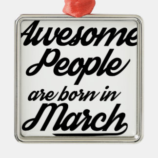 Ornamento De Metal As pessoas impressionantes são nascidas em março
