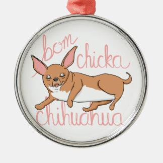 Ornamento De Metal Chalaça engraçada do cão da chihuahua de Bom