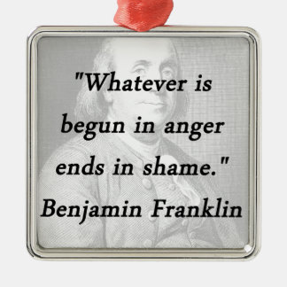 Ornamento De Metal Começado na raiva - Benjamin Franklin