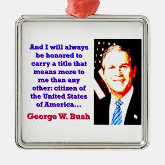 Ornamento De Metal E eu serei honrado sempre - G W Bush