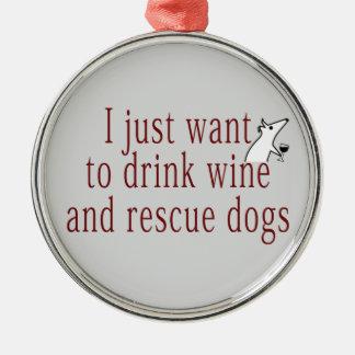 Ornamento De Metal Eu apenas quero beber o vinho e salvar cães