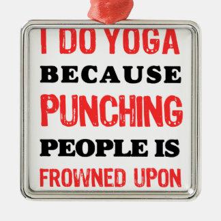 Ornamento De Metal Eu faço a ioga porque perfurar pessoas é olhada de