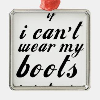 Ornamento De Metal Eu não posso vestir minhas botas que eu não estou