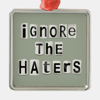 Ornamento De Metal Ignore os haters.