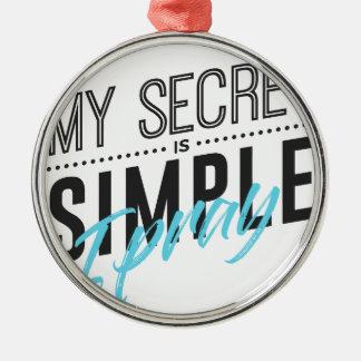 Ornamento De Metal Meu segredo é simples mim Pray