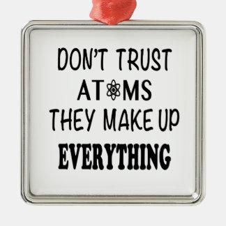 Ornamento De Metal Não confie átomos que compo tudo