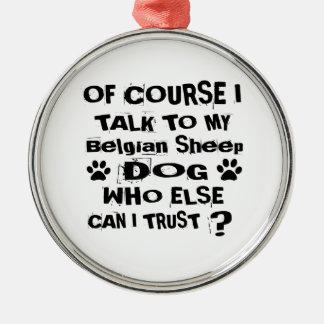 Ornamento De Metal Naturalmente eu falo a meu design belga do cão do