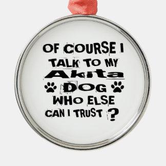 Ornamento De Metal Naturalmente eu falo a meu design do cão de Akita