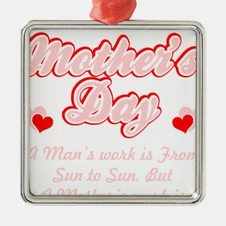 Ornamento De Metal O trabalho das mães do feliz dia das mães é nunca