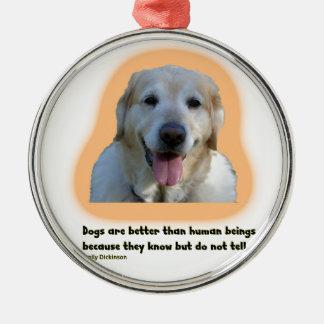 Ornamento De Metal Os cães são melhores do que seres humanos