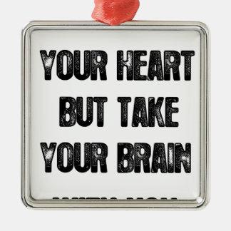 Ornamento De Metal siga seu coração mas tome seu cérebro, citações da