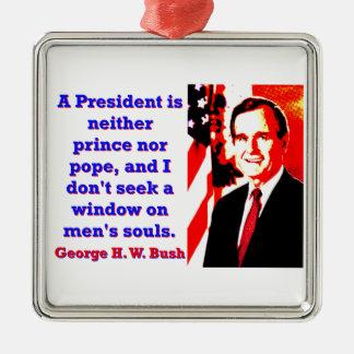 Ornamento De Metal Um presidente Ser Nenhum príncipe - George H W