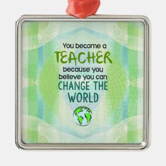 Ornamento De Metal Você transforma-se um professor para mudar o mundo