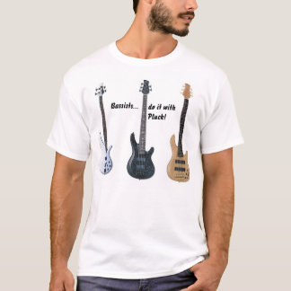 Os baixistas fazem-no com arrancam! camiseta