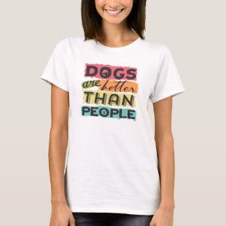 Os cães são melhores do que pessoas camiseta