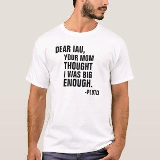 Os caros IAU sua mamã pensaram que eu era Pluto Camiseta