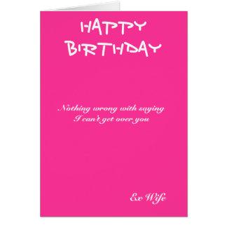 os cartões-Eu do aniversário da Ex-esposa não Cartão Comemorativo