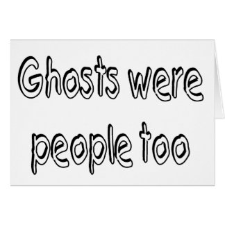 Os fantasmas eram pessoas demasiado cartão comemorativo