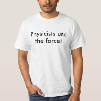 Os físicos usam a força! tshirts