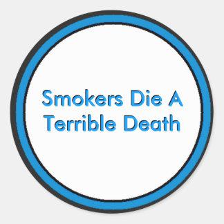 Os fumadores morrem uma morte terrível adesivo em formato redondo