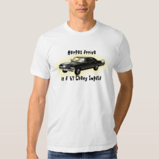 Os heróis chegam 'em um Impala de 67 Chevy Tshirts