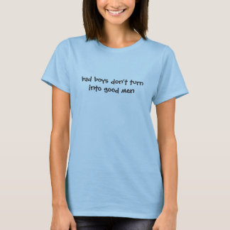 os meninos maus não transformam em bons homens t-shirt