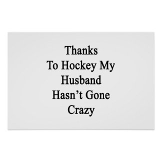 Os obrigados ao hóquei meu marido não foram loucos pôster